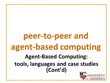Peer-to-peer and agent-based computing Agent-Based Computing: tools, languages and case studies (Cont'd)