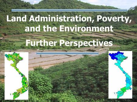 Land Administration, Poverty, and the Environment Further Perspectives.