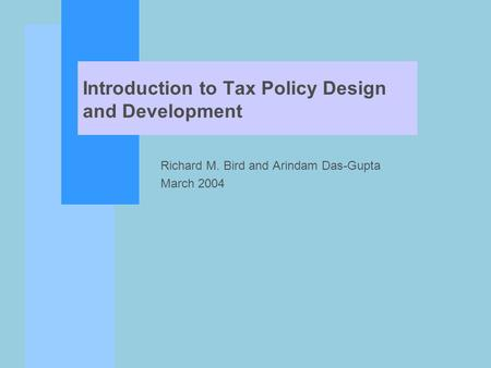 Introduction to Tax Policy Design and Development Richard M. Bird and Arindam Das-Gupta March 2004.