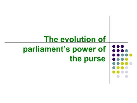 The evolution of parliament's power of the purse.