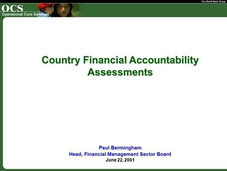 Country Financial Accountability Assessments Paul Bermingham Head, Financial Management Sector Board June 22, 2001.