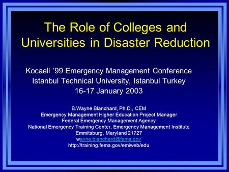 The Role of Colleges and Universities in Disaster Reduction Kocaeli '99 Emergency Management Conference Istanbul Technical University, Istanbul Turkey.