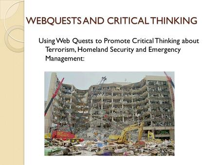 WEBQUESTS AND CRITICAL THINKING Using Web Quests to Promote Critical Thinking about Terrorism, Homeland Security and Emergency Management: