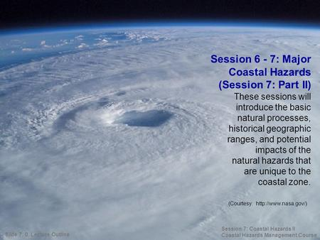These sessions will introduce the basic natural processes, historical geographic ranges, and potential impacts of the natural hazards that are unique to.
