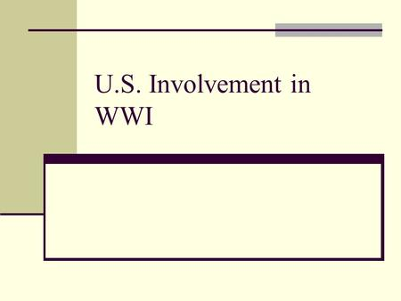 U.S. Involvement in WWI. Anti-War U.S. under Woodrow Wilson – neutral Americans strongly anti-war.