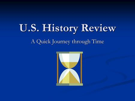 U.S. History Review A Quick Journey through Time.
