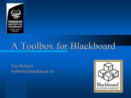 A Toolbox for Blackboard Tim Roberts