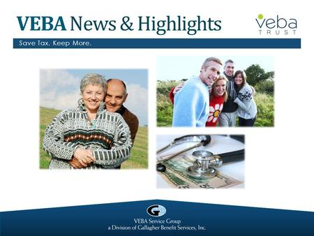 VEBA News & Highlights Save Tax. Keep More.. Today's Topics What's new? Administrative reminders VSG client consultant territories What are other CTC.