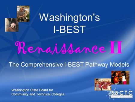 Washington's I-BEST Washington State Board for Community and Technical Colleges The Comprehensive I-BEST Pathway Models.
