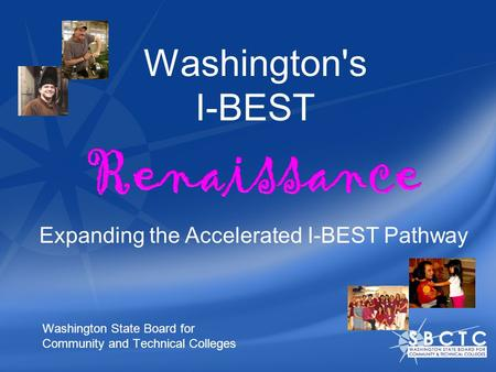 Washington's I-BEST Washington State Board for Community and Technical Colleges Expanding the Accelerated I-BEST Pathway.