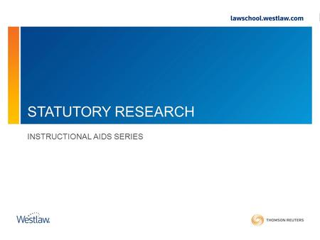 STATUTORY RESEARCH INSTRUCTIONAL AIDS SERIES. Contents Introduction The Legislative Process Anatomy of a Statute Statutory research: Print and Online.