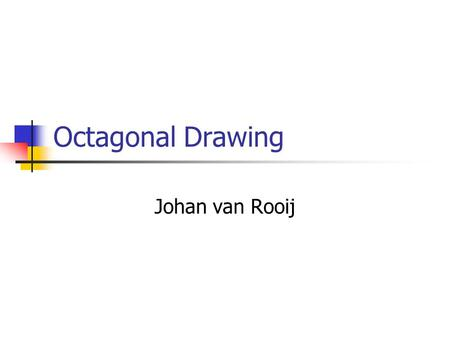 Octagonal Drawing Johan van Rooij. Overview What is an octagonal drawing Good slicing graphs Octagonal drawing algorithm for good slicing graphs Correctness.