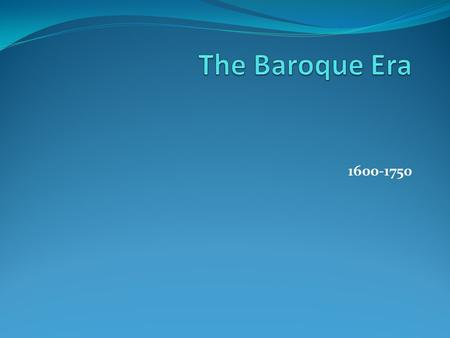 1600-1750. The term Baroque era describes the style or period of European music between the years of 1600 and 1750. The term Baroque was derived from.