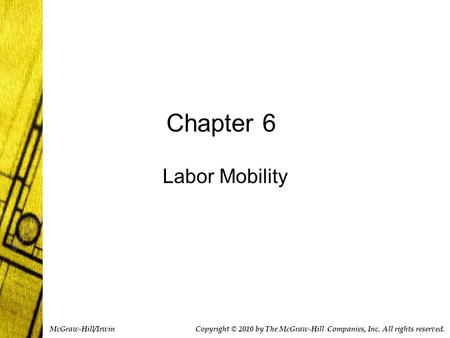 Chapter 6 Labor Mobility Copyright © 2010 by The McGraw-Hill Companies, Inc. All rights reserved. McGraw-Hill/Irwin.