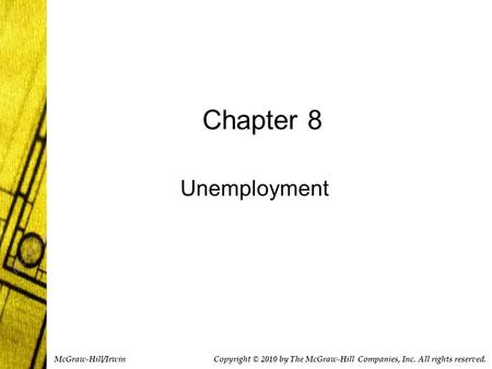Chapter 8 Unemployment Copyright © 2010 by The McGraw-Hill Companies, Inc. All rights reserved. McGraw-Hill/Irwin.