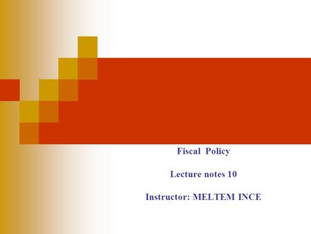 Fiscal Policy Lecture notes 10 Instructor: MELTEM INCE