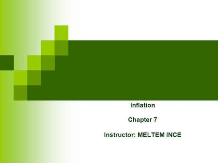 Inflation Chapter 7 Instructor: MELTEM INCE