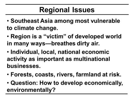 "Regional Issues Southeast Asia among most vulnerable to climate change. Region is a ""victim"" of developed world in many ways—breathes dirty air. Individual,"