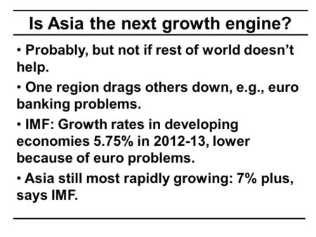 Is Asia the next growth engine? Probably, but not if rest of world doesn't help. One region drags others down, e.g., euro banking problems. IMF: Growth.