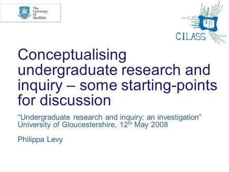 "Conceptualising undergraduate research and inquiry – some starting-points for discussion ""Undergraduate research and inquiry: an investigation"" University."