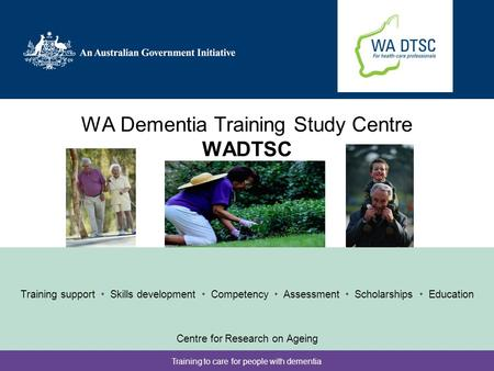 Training to care for people with dementia WA Dementia Training Study Centre WADTSC Training support Skills development Competency Assessment Scholarships.