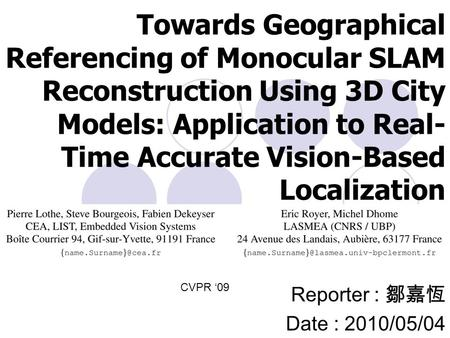 Towards Geographical Referencing of Monocular SLAM Reconstruction Using 3D City Models: Application to Real- Time Accurate Vision-Based Localization Reporter.