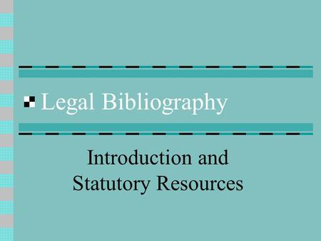 Legal Bibliography Introduction and Statutory Resources.