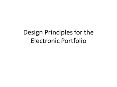 Design Principles for the Electronic Portfolio. contrast To establish a hierarchy of importance or to focus a reader's attention, make some things look.
