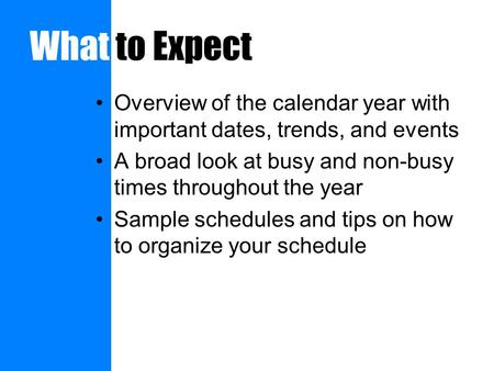 What to Expect Overview of the calendar year with important dates, trends, and events A broad look at busy and non-busy times throughout the year Sample.