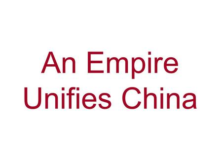 An Empire Unifies China. Confucius Lived in China from 551-479, same time as Buddha –Was the minister of justice for a duke –Taught the importance of.