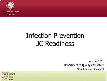 August 2011 Department of Quality and Safety Mount Auburn Hospital Infection Prevention JC Readiness.