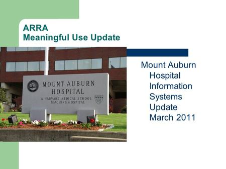 ARRA Meaningful Use Update Mount Auburn Hospital Information Systems Update March 2011.
