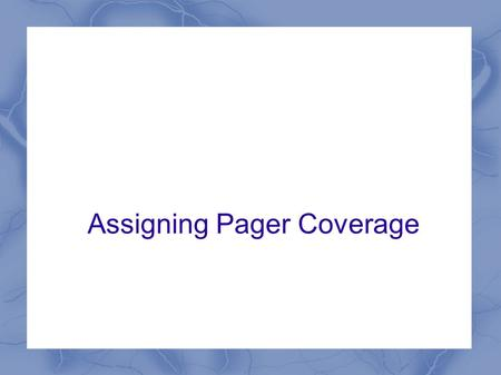 "Assigning Pager Coverage. Go to Smart Web via MAH portal and select ""Pager"""