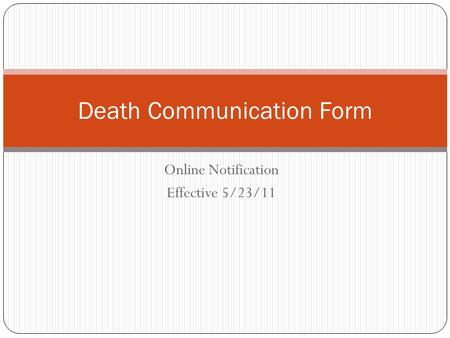 Online Notification Effective 5/23/11 Death Communication Form.