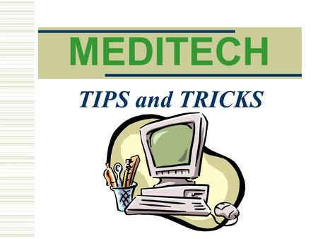 MEDITECH TIPS and TRICKS.