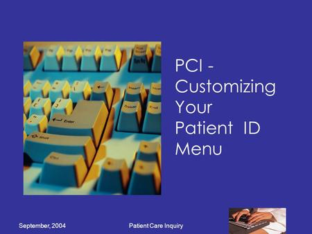 September, 2004Patient Care Inquiry PCI - Customizing Your Patient ID Menu.