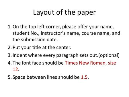 Layout of the paper 1.On the top left corner, please offer your name, student No., instructor's name, course name, and the submission date. 2.Put your.