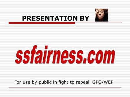 PRESENTATION BY For use by public in fight to repeal GPO/WEP.