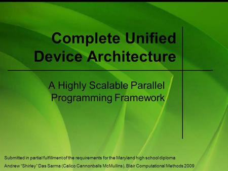Complete Unified Device Architecture A Highly Scalable Parallel Programming Framework Submitted in partial fulfillment of the requirements for the Maryland.