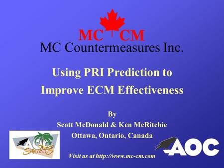 Using PRI Prediction to Improve ECM Effectiveness By Scott McDonald & Ken McRitchie Ottawa, Ontario, Canada Visit us at  MC Countermeasures.