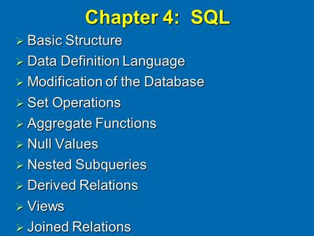Chapter 4: SQL  Basic Structure  Data Definition Language  Modification of the Database  Set Operations  Aggregate Functions  Null Values  Nested.