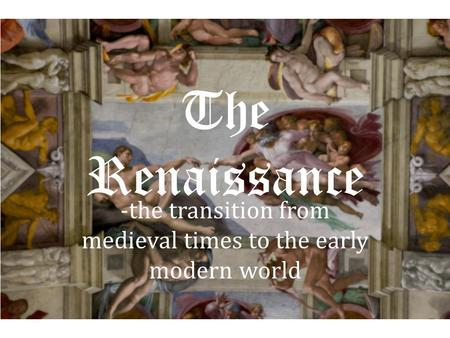 -the transition from medieval times to the early modern world