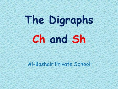 The Digraphs Ch and Sh Al-Bashair Private School.