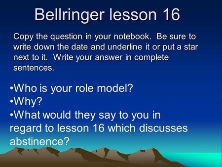 Bellringer lesson 16 Copy the question in your notebook. Be sure to write down the date and underline it or put a star next to it. Write your answer in.