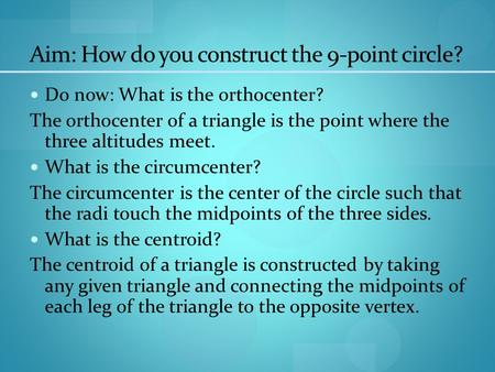 Aim: How do you construct the 9-point circle? Do now: What is the orthocenter? The orthocenter of a triangle is the point where the three altitudes meet.