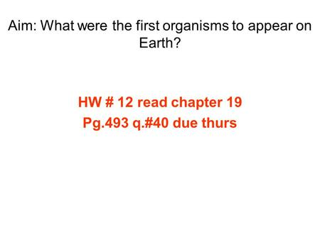 Aim: What were the first organisms to appear on Earth?