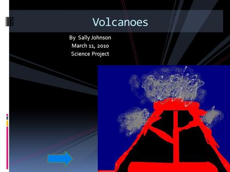 Volcanoes By Sally Johnson March 11, 2010 Science Project.
