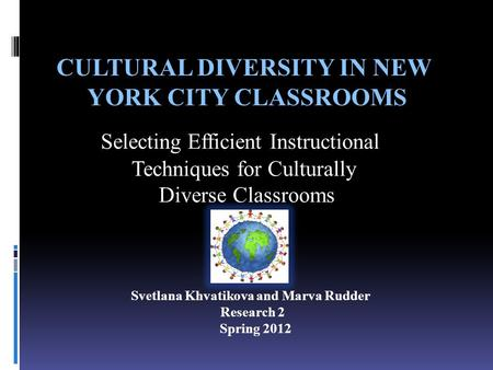 CULTURAL DIVERSITY IN NEW YORK CITY CLASSROOMS CULTURAL DIVERSITY IN NEW YORK CITY CLASSROOMS Selecting Efficient Instructional Techniques for Culturally.