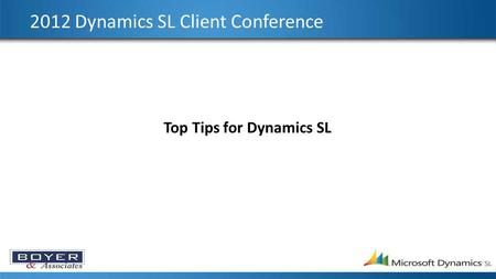 2012 Dynamics SL Client Conference Top Tips for Dynamics SL.