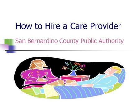How to Hire a Care Provider San Bernardino County Public Authority.
